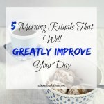 5 Morning Rituals That Will Greatly Improve Your Day