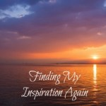 Finding My Inspiration Again