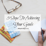 5 Steps To Achieving Your Goals