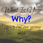What is Your Why? How To Find Your Purpose in Life