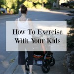 How To Exercise With Your Kids