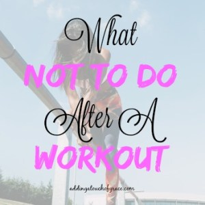 What Not To Do After A Workout