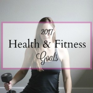 My 2017 Health & Fitness Goals