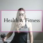 My 2017 Health & Fitness Goals