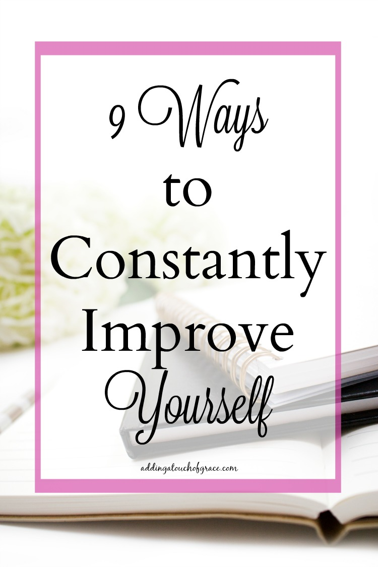 Continuous improvement is a good thing. Here are 9 ways to constantly improve yourself.