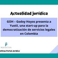 GOH – Godoy Hoyos presenta a Yustii, una start-up para la democratización de servicios legales en Colombia