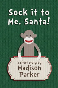 https://adelainepekreviews.wordpress.com/2015/12/06/sock-it-to-me-santa-by-madison-parker/