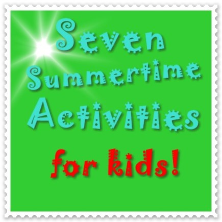 Seven Summertime Activities for Kids
