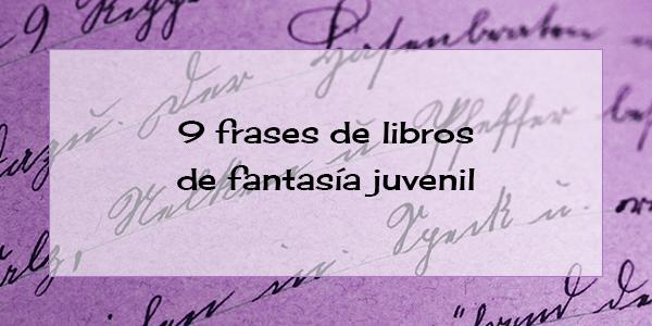 9 frases de libros de fantasía juvenil