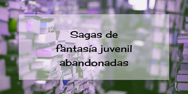 sagas-de-fantasia-juvenil-abandonadas-pral