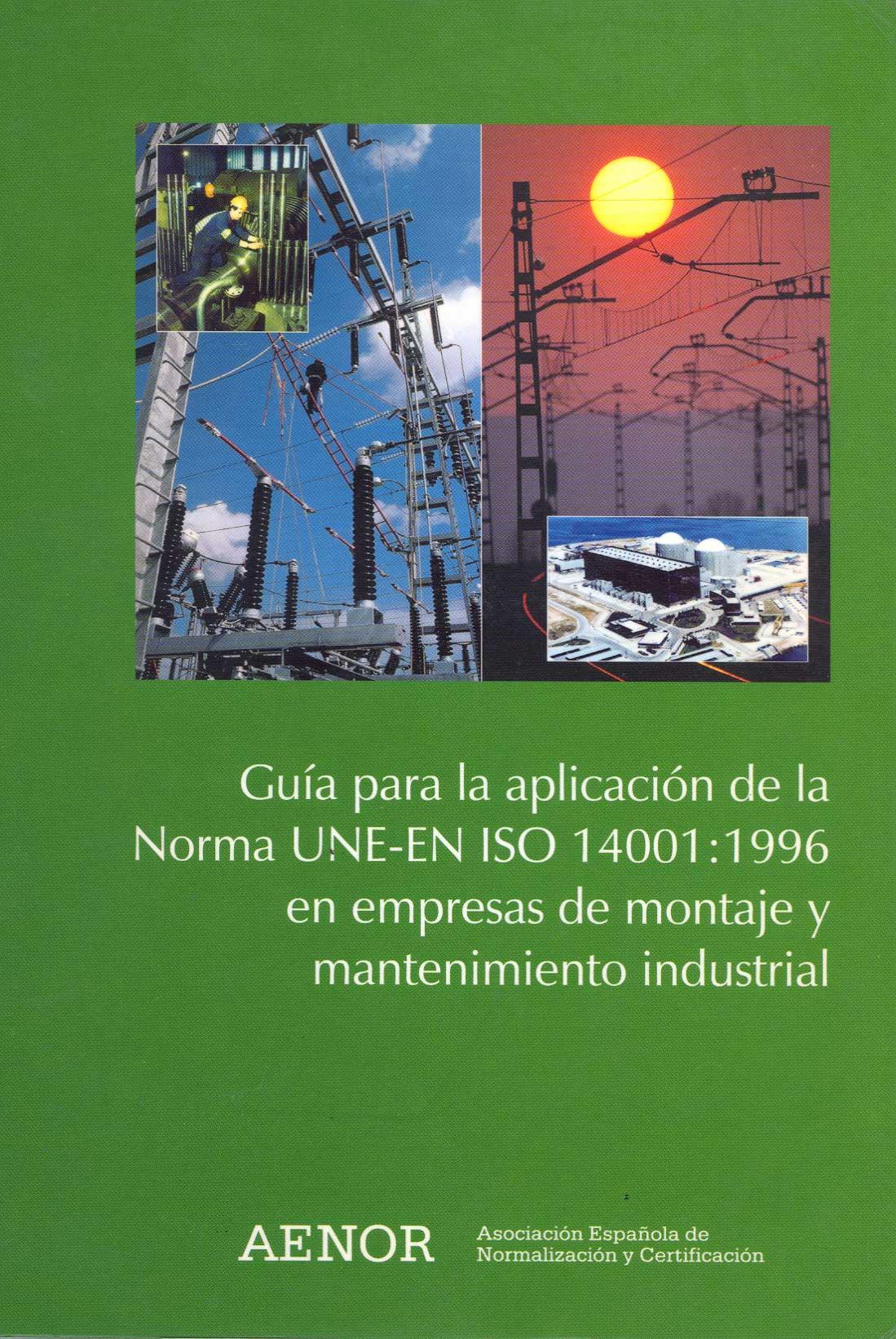 Guía para la aplicación de la norma UNE-EN ISO 14001:1996 en el sector de montajes y mantenimientos industriales