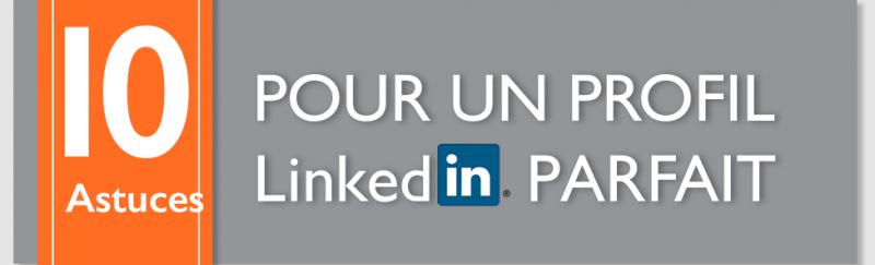 Comment se créer un profil Linkedin parfait en 10 points clés ?