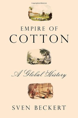 Empire of Cotton: A Global History by Sven Beckert For a more historical read, check out Sven Beckert's history of the industrialization of cotton production. It's a lot more intriguing than you'd expect.