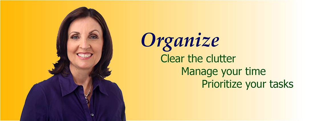 Organize – Clear the clutter, manage your time, prioritize tasks!