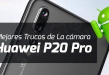 5 Mejores trucos de La cámara del Huawei P20 Pro