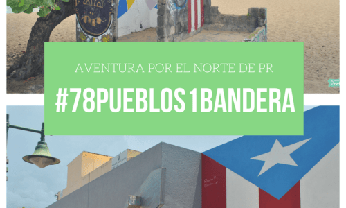 #78pueblos1Bandera | Aventura por el Norte de Puerto Rico