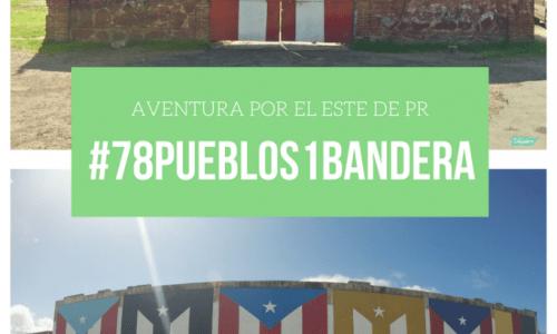 #78pueblos1Bandera | Aventura por el Este de Puerto Rico