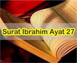 Teks Surat Ibrahim Ayat 27 Tulisan Arab Dan Latin Serta Arti Perkatanya