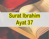 Surat Ibrahim Ayat 37 Teks Latin Dan Arab Serta Artinya Perkata