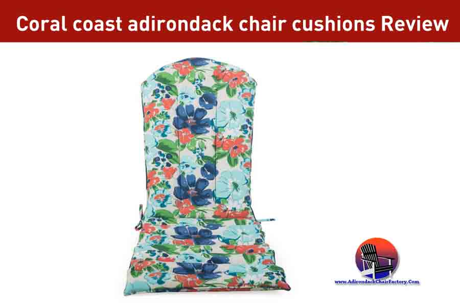 Coral Coast Adirondack Chair Cushions Review and Buying Guide (2020)
