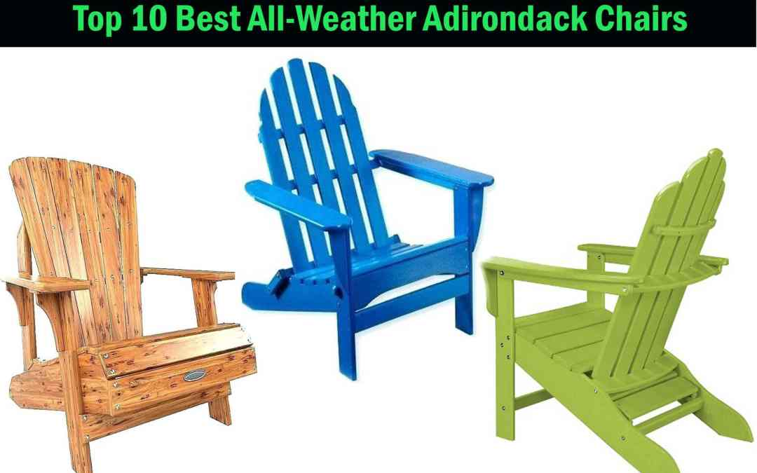 Top 10 BEST All Weather Adirondack Chair-Buyers Guide (2020)