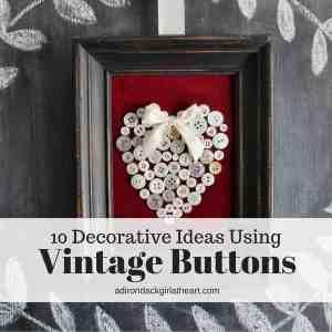 10 Decorative ideas using Vintage Buttons adirondackgirlatheart.com