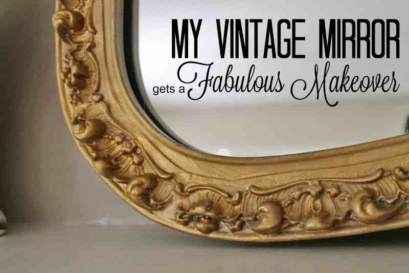My Vintage Mirror Gets a Fabulous Makeover