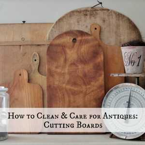 How to Clean & Care for Antiques: Cutting Boards