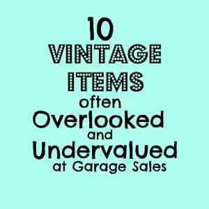 10 Vintage Items Often Overlooked & Undervalued at Garage Sales