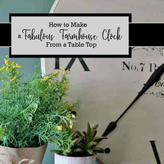 How to Make a Fabulous Farmhouse Clock Out of a Table Top