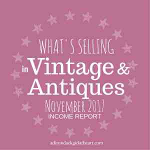 What's Selling in Vintage & Antiques [November 2017 Income Report]