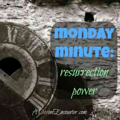 Powerful post about Christ's resurrection, and all that it means for eternity and for TODAY. Ephesians 1:18-20 / https://adivineencounter.com/monday-minute-resurrection-power
