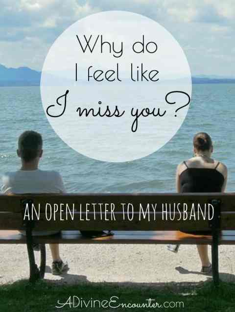"""Honest post reveals the importance of prioritizing your marriage. This open letter to the writer's husband asks, """"Why do I feel like I miss you?"""""""
