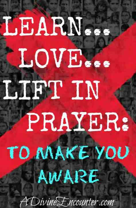 Learn…Love…Lift in Prayer: To Make You Aware