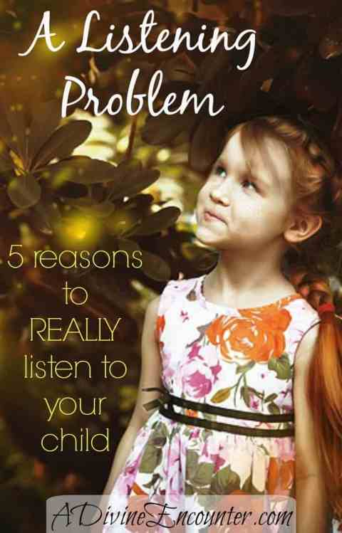 Discerning post considering whether parents really listen to their children, and offering 5 reasons why you should be listening to your child. (Psalm 66:19) https://adivineencounter.com/a-listening-problem