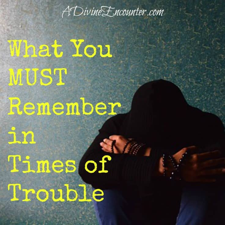 What You MUST Remember in Times of Trouble