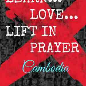 Learn, Love, Lift in Prayer: Cambodia