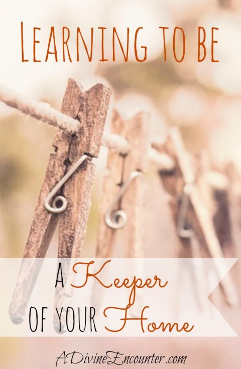 Learning to Be a Keeper at Home (A Divine Encounter)