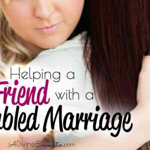 Helping a Christian Friend With a Troubled Marriage