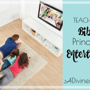 Teaching Kids Biblical Principles for Entertainment