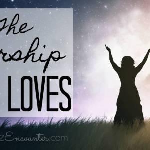 The Worship God Loves
