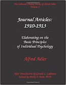 Volume 3: Journal Articles: 1910-1913. Elaborating on the Basic Principles of Individual Psychology. [ISBN: 0-9715645-3-1]