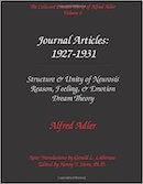 Volume 6: Journal Articles: 1927-1931. Structure & Unity of Neurosis,; Reason, Feeling & Emotion; Dream Theory. A Study of Organ Inferiority: 1907. [ISBN: 0-9715645-6-6]