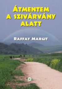 Raffay Margit: Átmentem a szivárvány alatt (Ad Librum Kiadó)