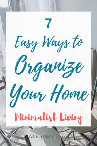 7 Easy Ways to Organize Your Home. Minimalist Living