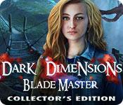 Dark Dimensions: Blade Master Collectors Full Version