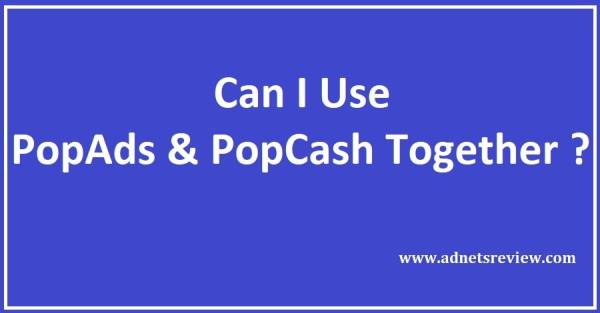 can I use PopAds and PopCash Together