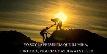 YO SOY LA PRESENCIA QUE ILUMINA, FORTIFICA, VIGORIZA Y AYUDA A ESTE SER