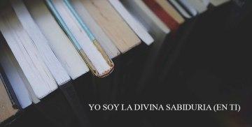 YO SOY LA DIVINA SABIDURIA (EN TI)
