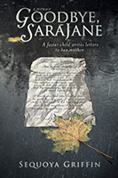 Goodbye, SaraJane: A Foster Child Writes Letters to Her Mother